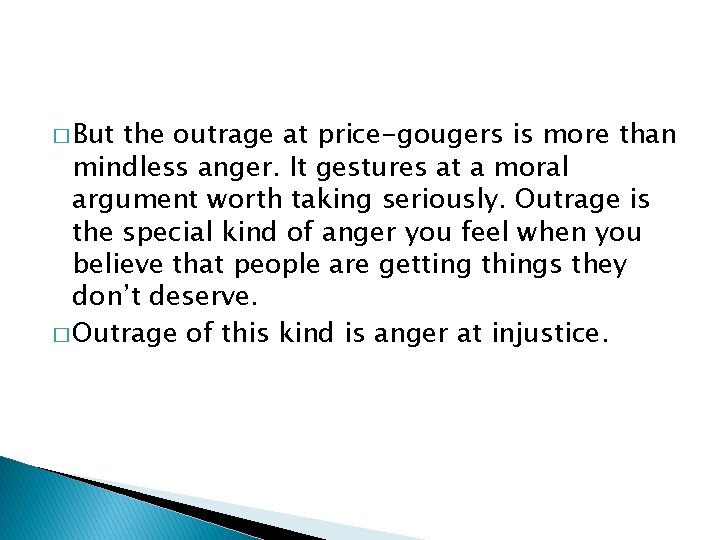 � But the outrage at price-gougers is more than mindless anger. It gestures at