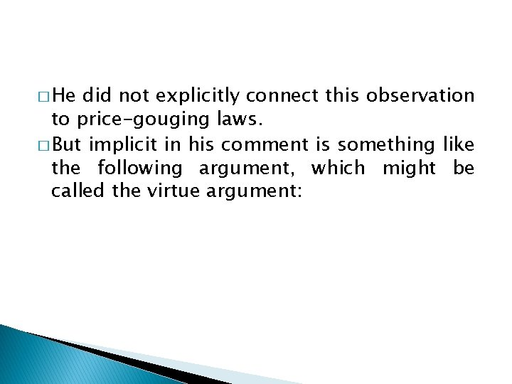 � He did not explicitly connect this observation to price-gouging laws. � But implicit