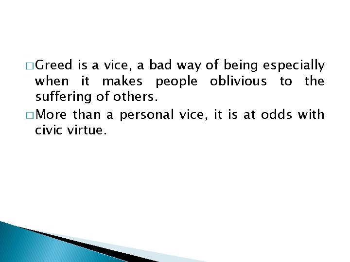 � Greed is a vice, a bad way of being especially when it makes