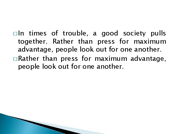 � In times of trouble, a good society pulls together. Rather than press for