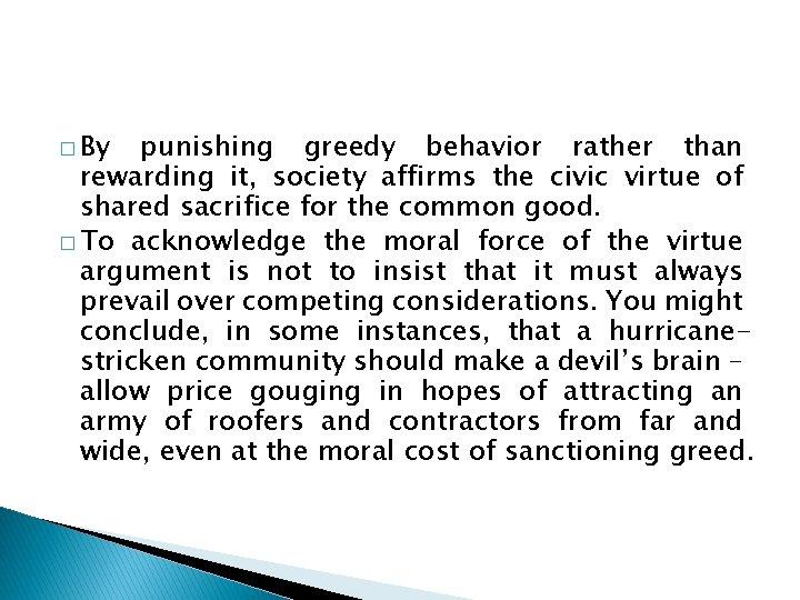 � By punishing greedy behavior rather than rewarding it, society affirms the civic virtue