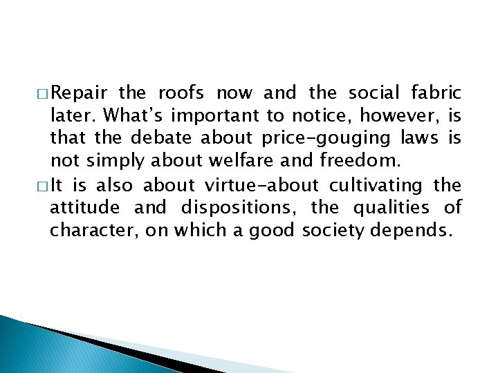 � Repair the roofs now and the social fabric later. What's important to notice,