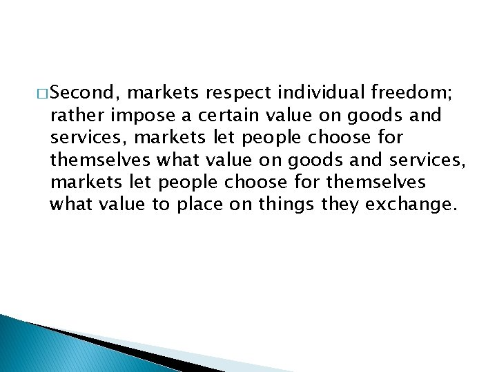 � Second, markets respect individual freedom; rather impose a certain value on goods and