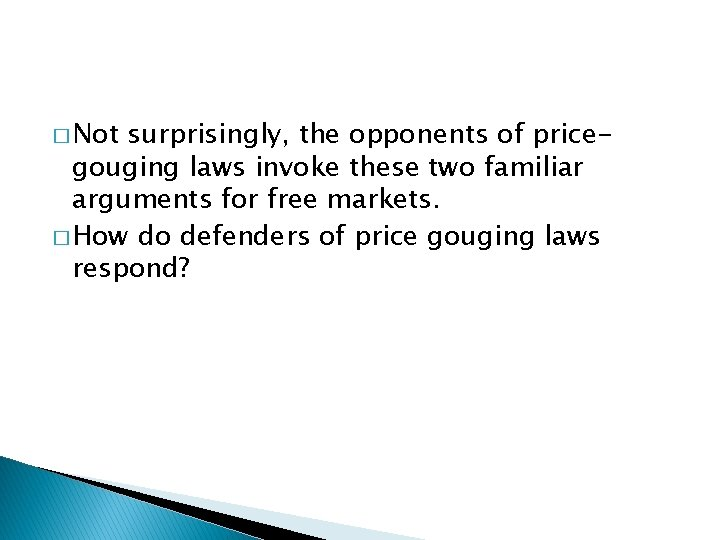 � Not surprisingly, the opponents of pricegouging laws invoke these two familiar arguments for
