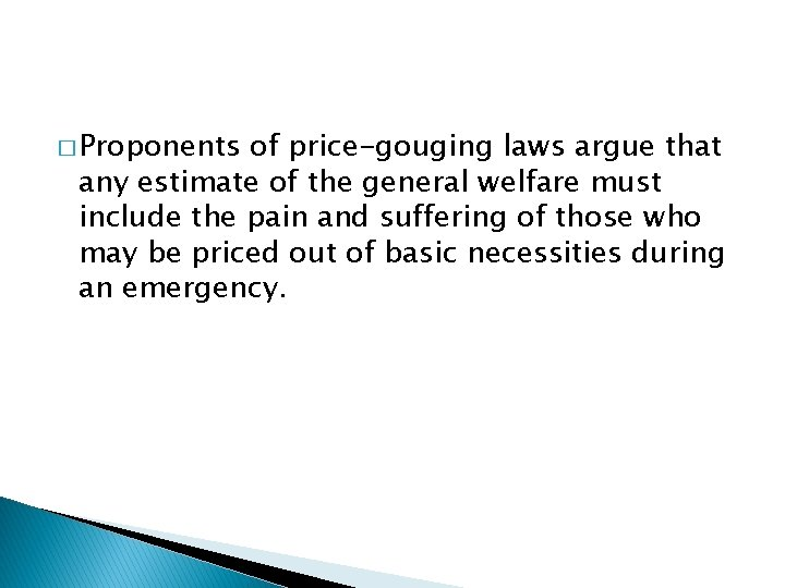 � Proponents of price-gouging laws argue that any estimate of the general welfare must