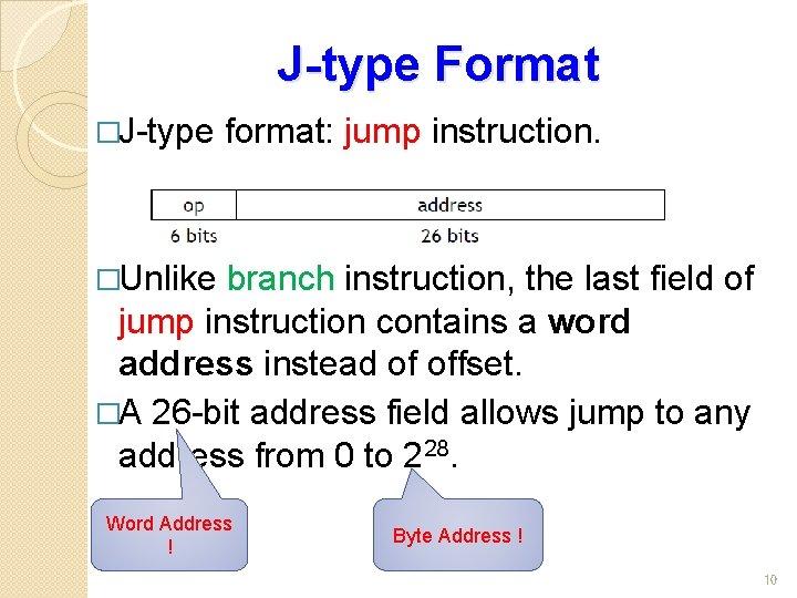 J-type Format �J-type format: jump instruction. �Unlike branch instruction, the last field of jump