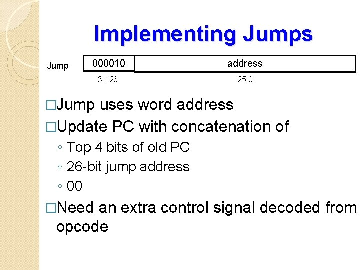 Implementing Jumps Jump 000010 address 31: 26 25: 0 �Jump uses word address �Update