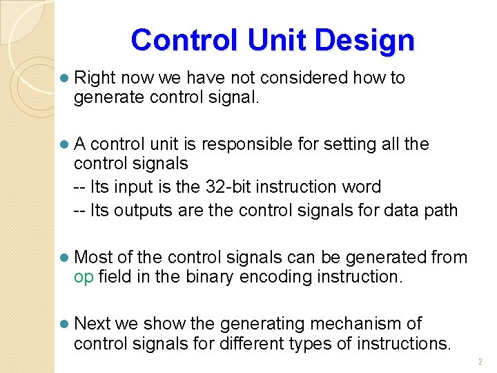Control Unit Design l Right now we have not considered how to generate control