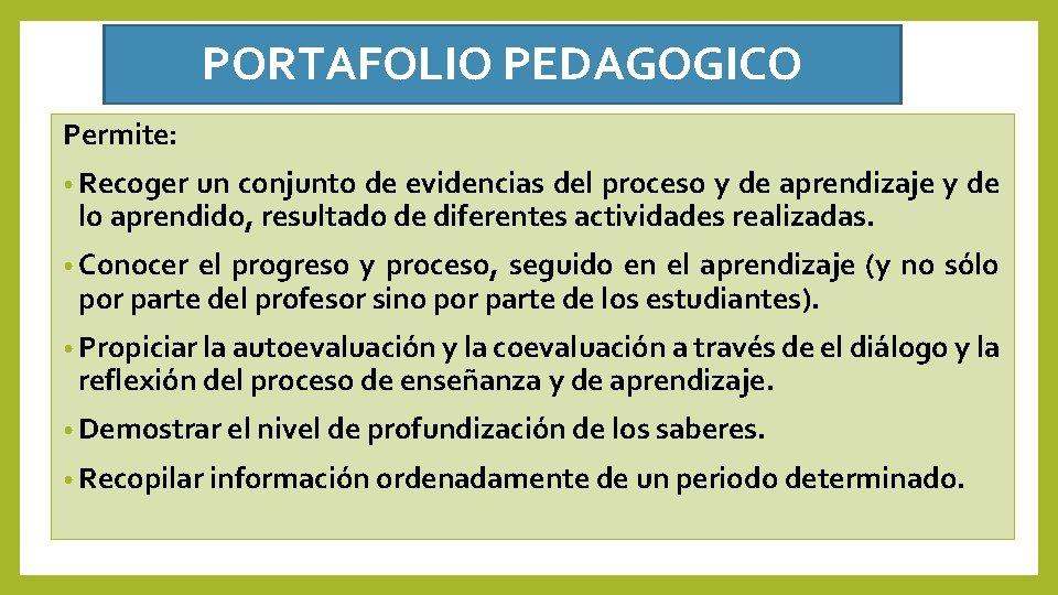 PORTAFOLIO PEDAGOGICO Permite: • Recoger un conjunto de evidencias del proceso y de aprendizaje