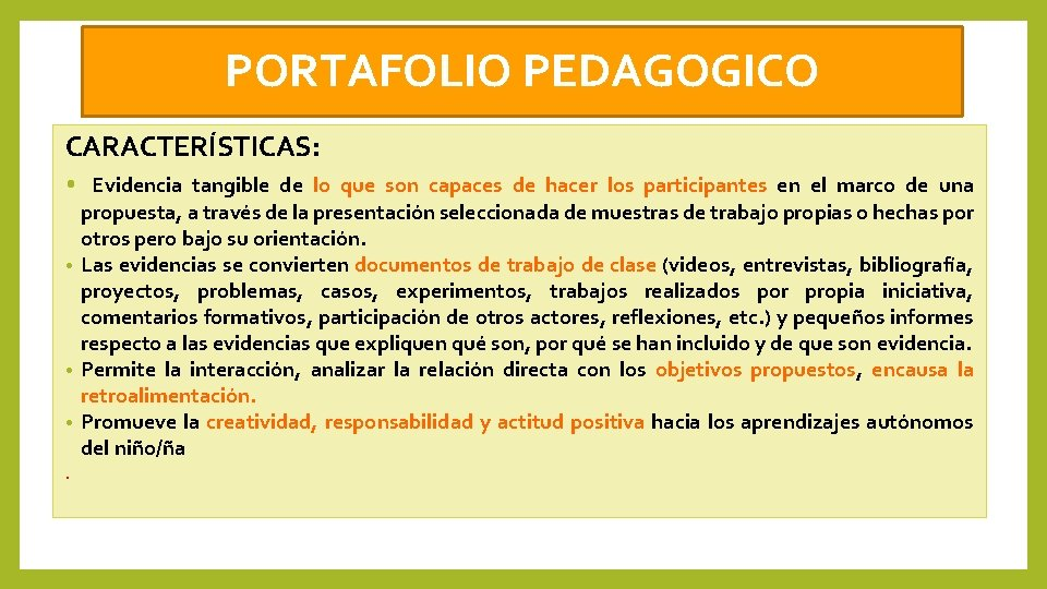 PORTAFOLIO PEDAGOGICO CARACTERÍSTICAS: • Evidencia tangible de lo que son capaces de hacer los