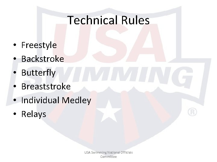 Technical Rules • • • Freestyle Backstroke Butterfly Breaststroke Individual Medley Relays USA Swimming
