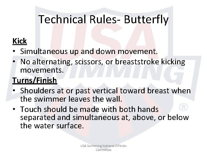 Technical Rules- Butterfly Kick • Simultaneous up and down movement. • No alternating, scissors,