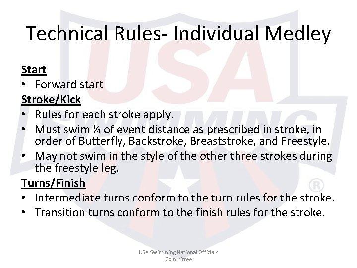 Technical Rules- Individual Medley Start • Forward start Stroke/Kick • Rules for each stroke