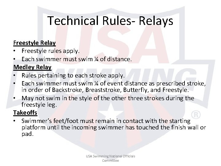 Technical Rules- Relays Freestyle Relay • Freestyle rules apply. • Each swimmer must swim
