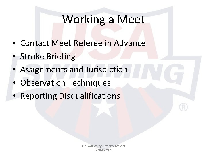 Working a Meet • • • Contact Meet Referee in Advance Stroke Briefing Assignments