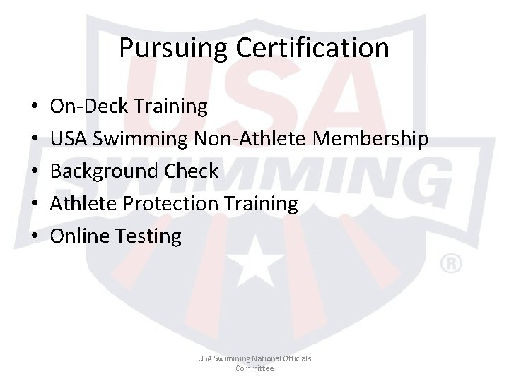 Pursuing Certification • • • On-Deck Training USA Swimming Non-Athlete Membership Background Check Athlete