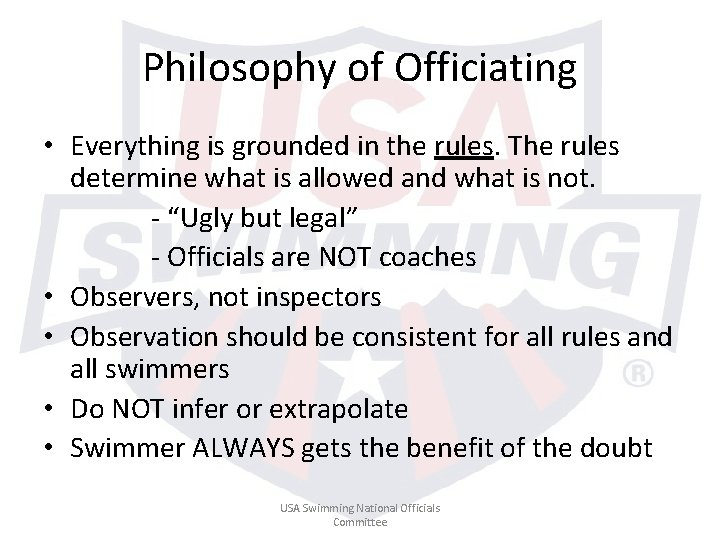 Philosophy of Officiating • Everything is grounded in the rules. The rules determine what