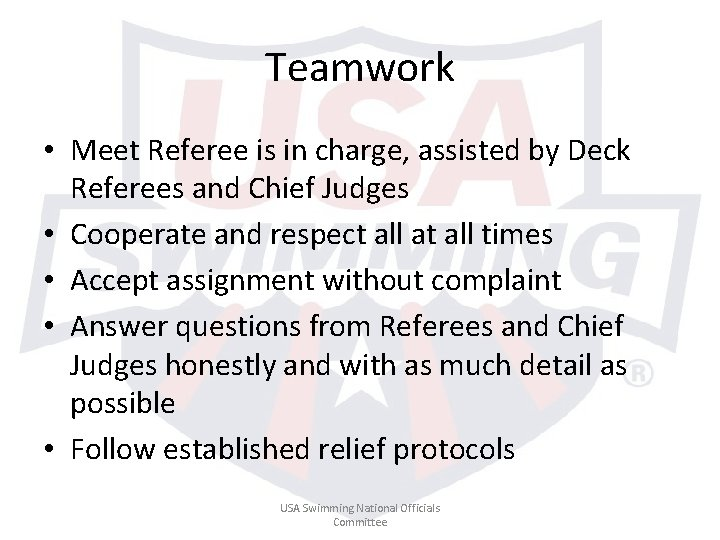 Teamwork • Meet Referee is in charge, assisted by Deck Referees and Chief Judges