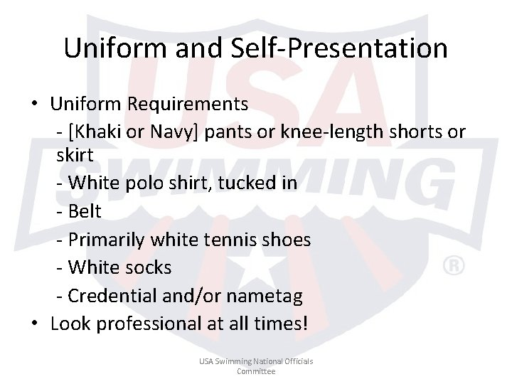Uniform and Self-Presentation • Uniform Requirements - [Khaki or Navy] pants or knee-length shorts