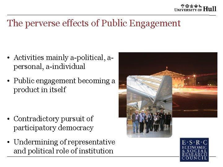 The perverse effects of Public Engagement • Activities mainly a-political, apersonal, a-individual • Public