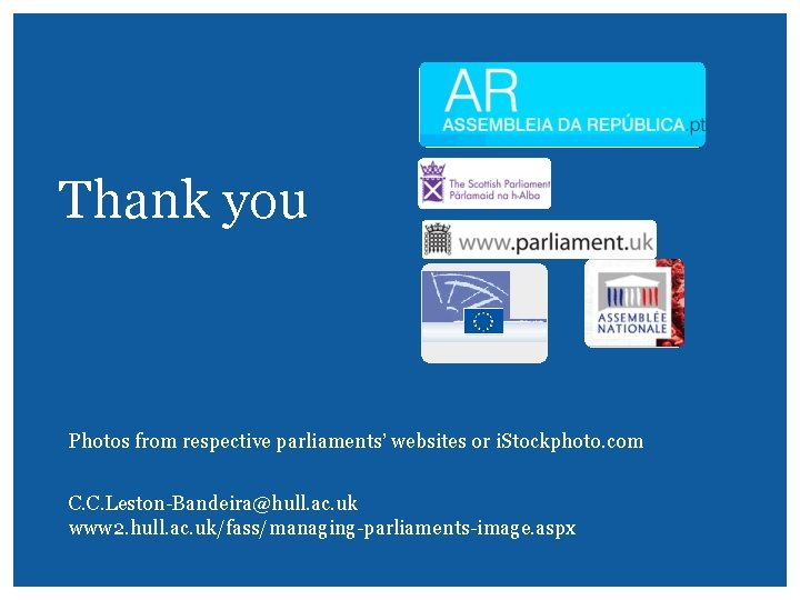 Thank you Photos from respective parliaments' websites or i. Stockphoto. com C. C. Leston-Bandeira@hull.