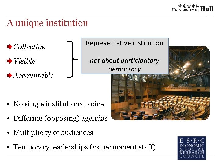 A unique institution Collective Visible Accountable Representative institution not about participatory democracy • No