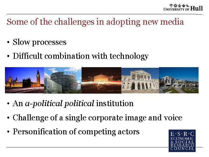 Some of the challenges in adopting new media • Slow processes • Difficult combination