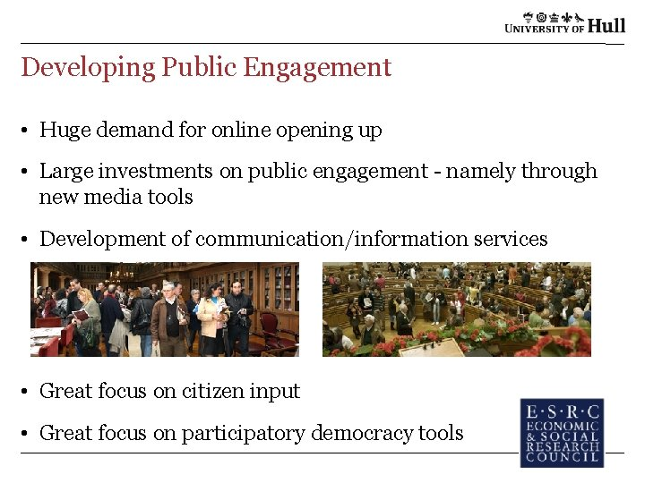 Developing Public Engagement • Huge demand for online opening up • Large investments on
