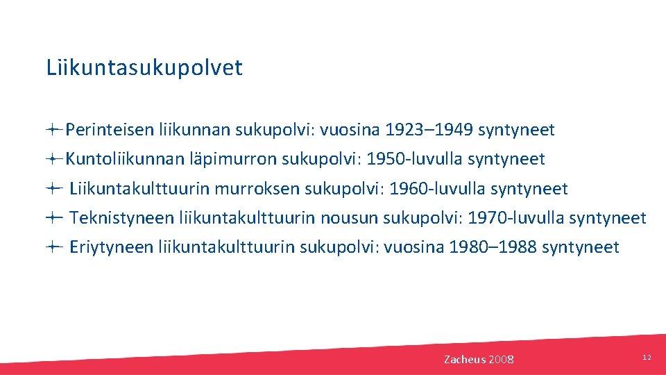 Liikuntasukupolvet Perinteisen liikunnan sukupolvi: vuosina 1923– 1949 syntyneet Kuntoliikunnan läpimurron sukupolvi: 1950 -luvulla syntyneet