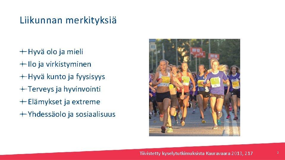 Liikunnan merkityksiä Hyvä olo ja mieli Ilo ja virkistyminen Hyvä kunto ja fyysisyys Terveys