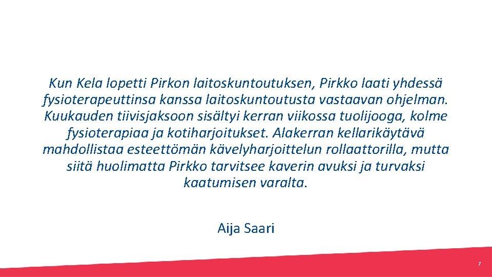 Kun Kela lopetti Pirkon laitoskuntoutuksen, Pirkko laati yhdessä fysioterapeuttinsa kanssa laitoskuntoutusta vastaavan ohjelman. Kuukauden