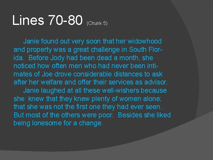Lines 70 -80 (Chunk 5) Janie found out very soon that her widowhood and