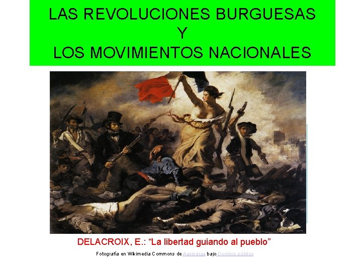 """LAS REVOLUCIONES BURGUESAS Y LOS MOVIMIENTOS NACIONALES DELACROIX, E. : """"La libertad guiando al"""