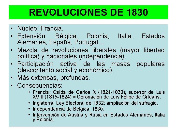 REVOLUCIONES DE 1830 • Núcleo: Francia. • Extensión: Bélgica, Polonia, Italia, Estados Alemanes, España,