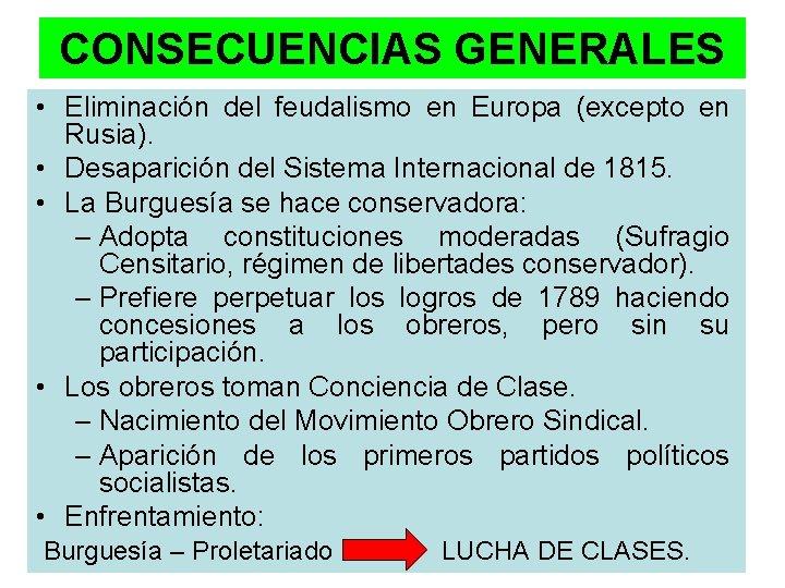 CONSECUENCIAS GENERALES • Eliminación del feudalismo en Europa (excepto en Rusia). • Desaparición del