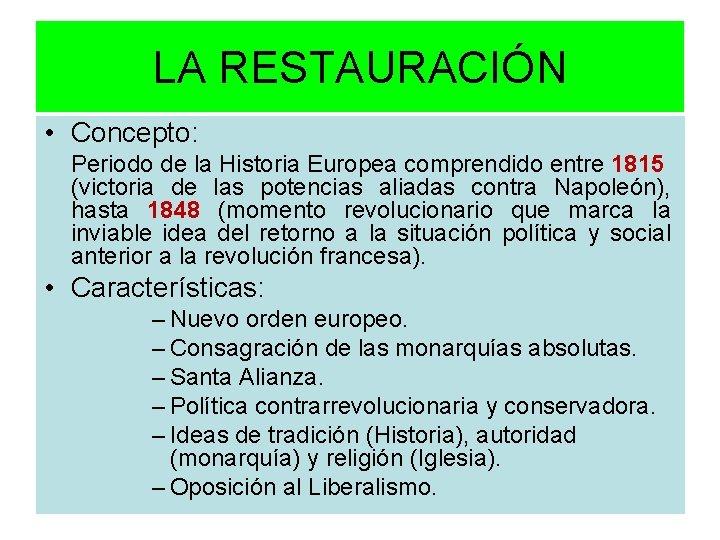 LA RESTAURACIÓN • Concepto: Periodo de la Historia Europea comprendido entre 1815 (victoria de
