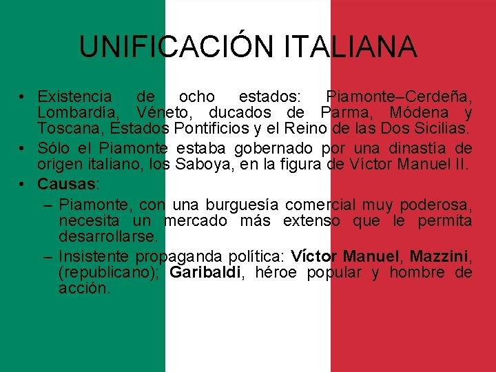 UNIFICACIÓN ITALIANA • Existencia de ocho estados: Piamonte–Cerdeña, Lombardía, Véneto, ducados de Parma, Módena