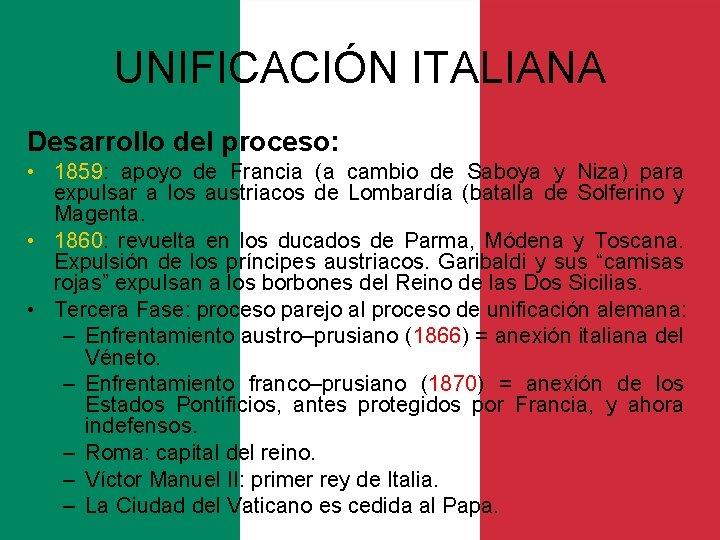 UNIFICACIÓN ITALIANA Desarrollo del proceso: • 1859: apoyo de Francia (a cambio de Saboya