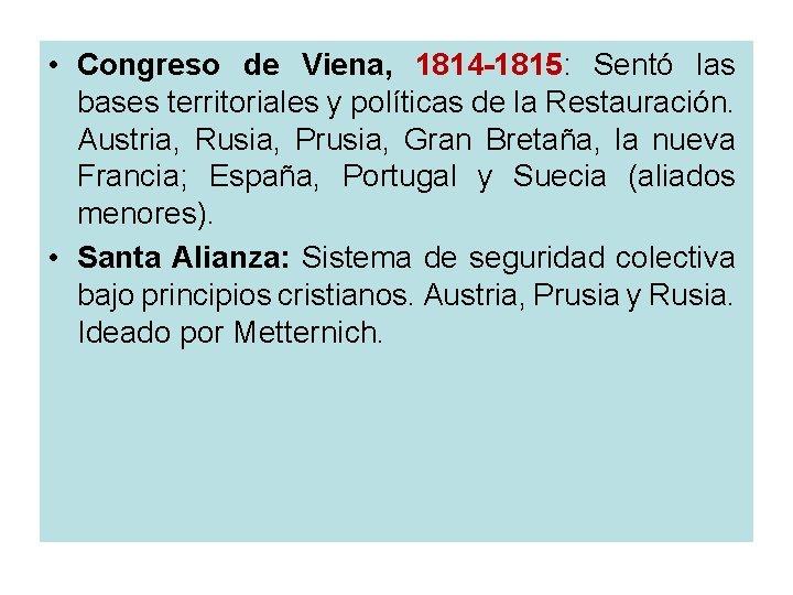 • Congreso de Viena, 1814 -1815: Sentó las bases territoriales y políticas de