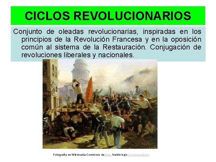CICLOS REVOLUCIONARIOS Conjunto de oleadas revolucionarias, inspiradas en los principios de la Revolución Francesa