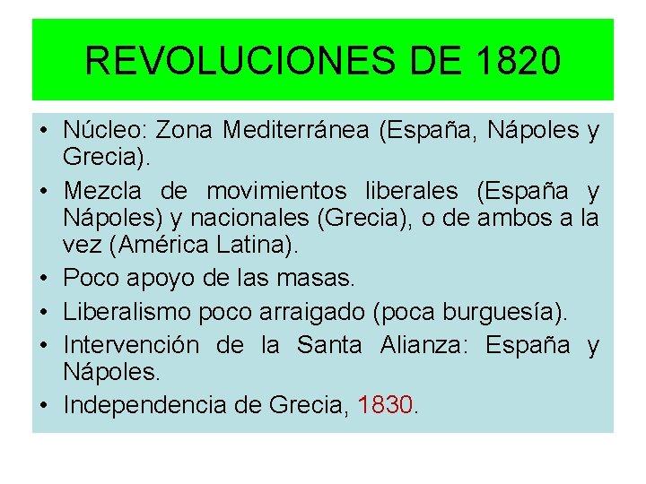 REVOLUCIONES DE 1820 • Núcleo: Zona Mediterránea (España, Nápoles y Grecia). • Mezcla de