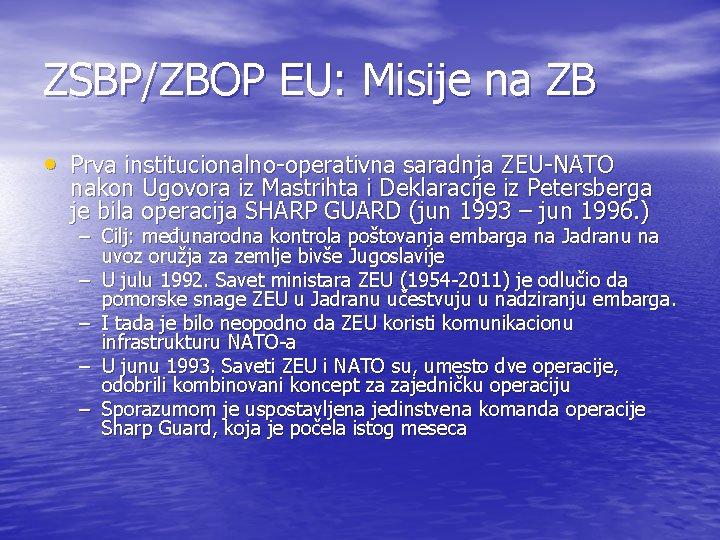 ZSBP/ZBOP EU: Misije na ZB • Prva institucionalno-operativna saradnja ZEU-NATO nakon Ugovora iz Mastrihta