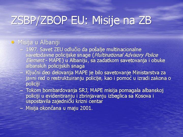 ZSBP/ZBOP EU: Misije na ZB • Misija u Albaniji – 1997. Savet ZEU odlučio