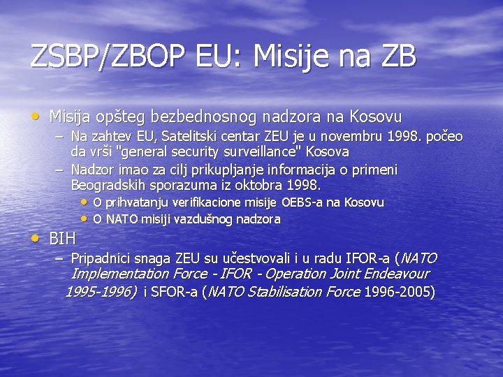 ZSBP/ZBOP EU: Misije na ZB • Misija opšteg bezbednosnog nadzora na Kosovu – Na