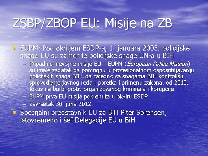 ZSBP/ZBOP EU: Misije na ZB • EUPM: Pod okriljem ESDP-a, 1. januara 2003. policijske