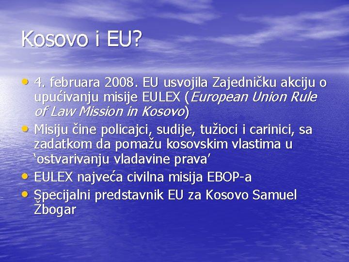 Kosovo i EU? • 4. februara 2008. EU usvojila Zajedničku akciju o • •