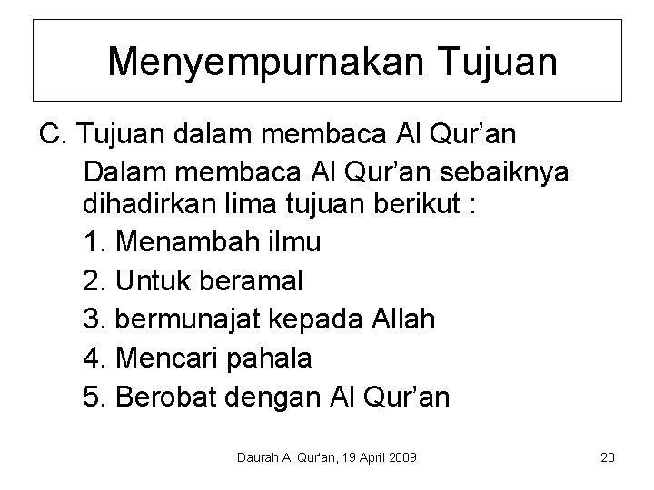 Menyempurnakan Tujuan C. Tujuan dalam membaca Al Qur'an Dalam membaca Al Qur'an sebaiknya dihadirkan