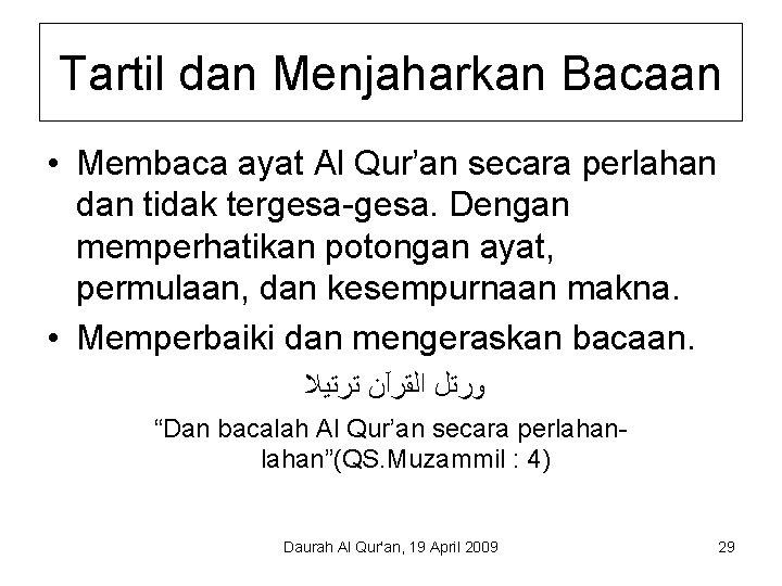 Tartil dan Menjaharkan Bacaan • Membaca ayat Al Qur'an secara perlahan dan tidak tergesa-gesa.