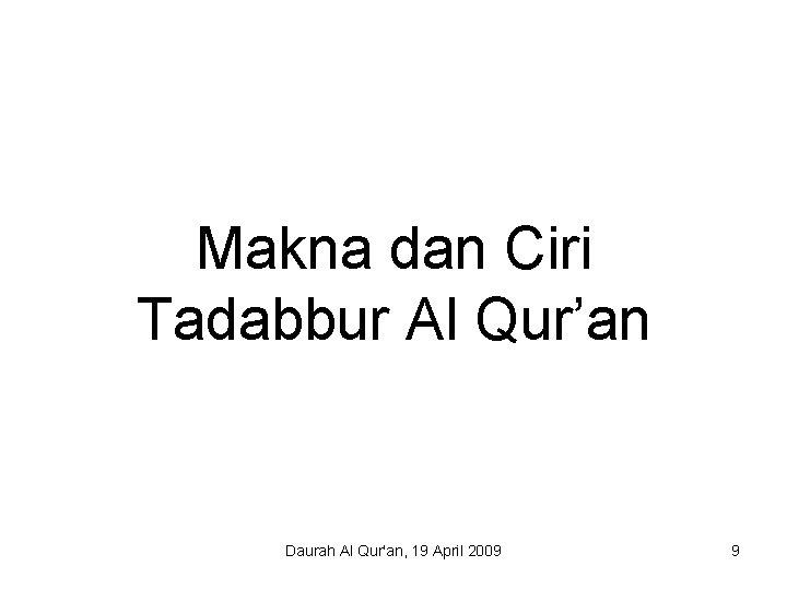 Makna dan Ciri Tadabbur Al Qur'an Daurah Al Qur'an, 19 April 2009 9