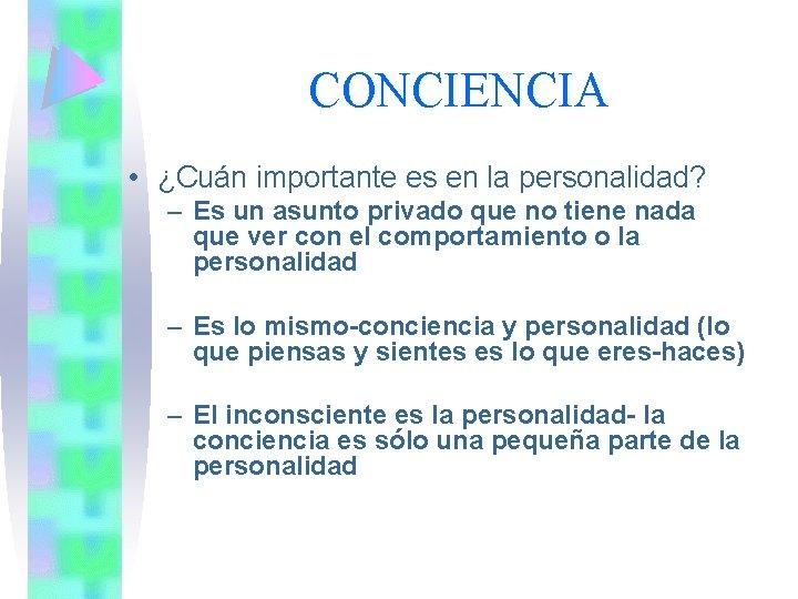 CONCIENCIA • ¿Cuán importante es en la personalidad? – Es un asunto privado que